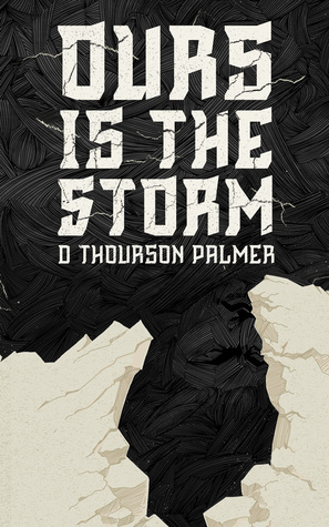 Ours is the Storm by D Thourson Palmer